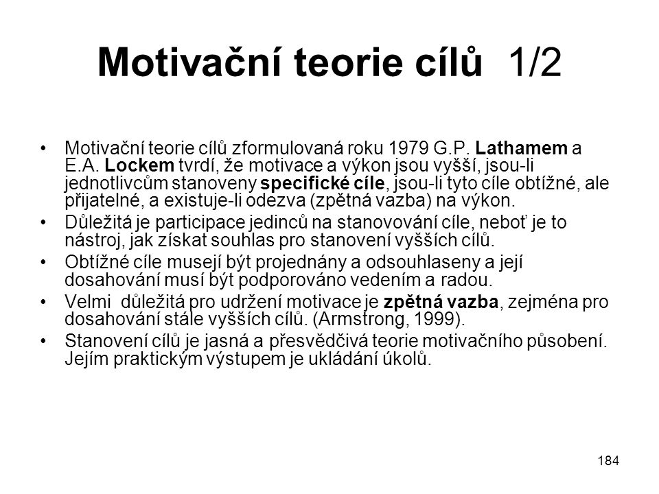 184 Motivační teorie cílů 1/2 Motivační teorie cílů zformulovaná roku 1979 G.P.