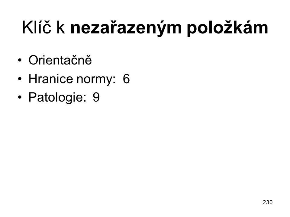 230 Klíč k nezařazeným položkám Orientačně Hranice normy: 6 Patologie: 9