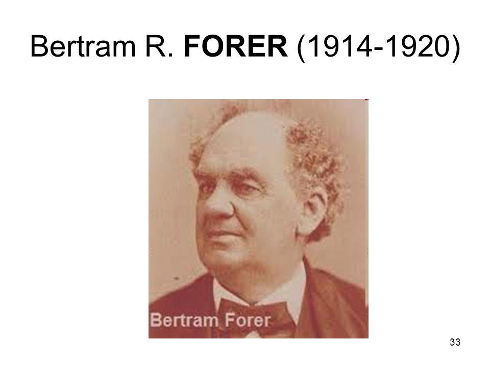 33 Bertram R. FORER (1914-1920)