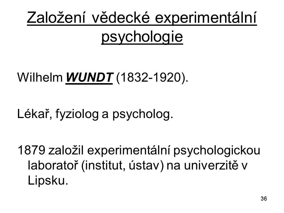 36 Založení vědecké experimentální psychologie Wilhelm WUNDT (1832-1920).