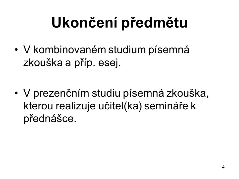 4 Ukončení předmětu V kombinovaném studium písemná zkouška a příp.