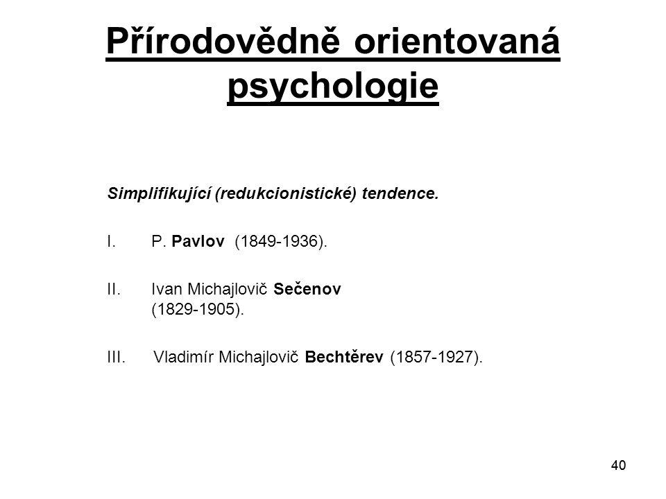 40 Přírodovědně orientovaná psychologie Simplifikující (redukcionistické) tendence.