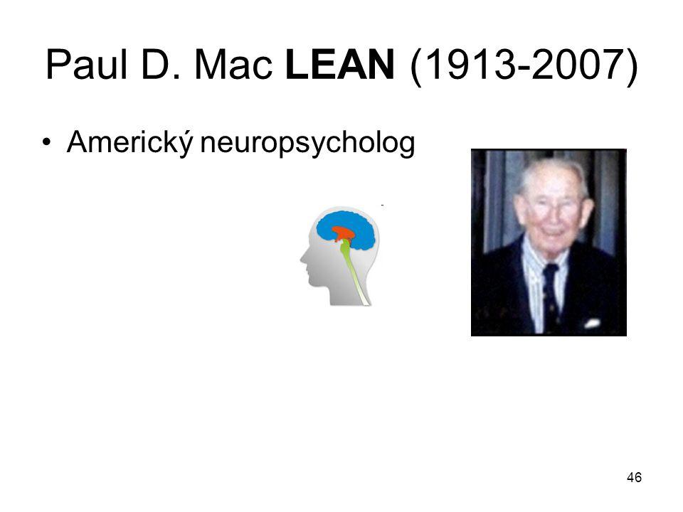 46 Paul D. Mac LEAN (1913-2007) Americký neuropsycholog