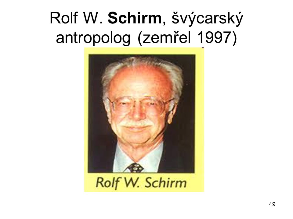 49 Rolf W. Schirm, švýcarský antropolog (zemřel 1997)