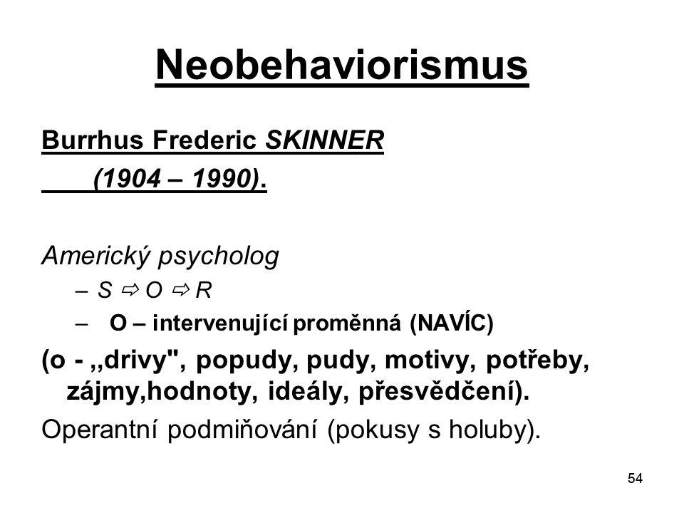 54 Neobehaviorismus Burrhus Frederic SKINNER (1904 – 1990).