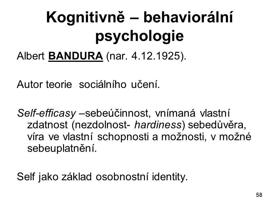 58 Kognitivně – behaviorální psychologie Albert BANDURA (nar.