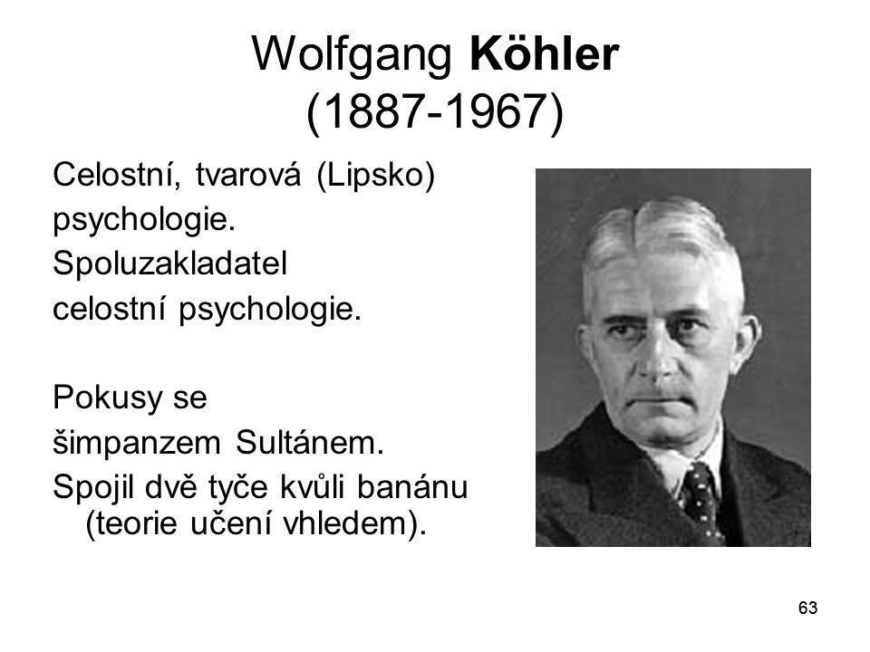 63 Wolfgang Köhler (1887-1967) Celostní, tvarová (Lipsko) psychologie.