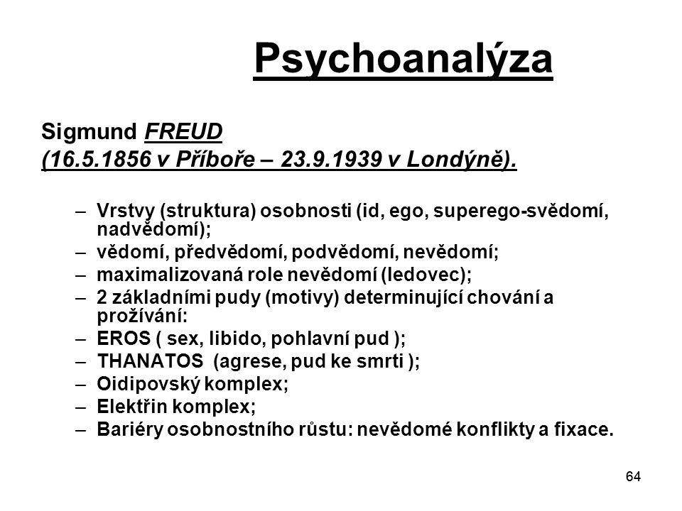64 Psychoanalýza Sigmund FREUD (16.5.1856 v Příboře – 23.9.1939 v Londýně).