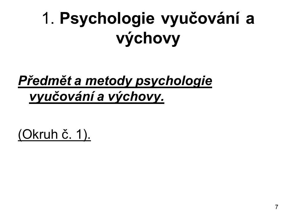 77 1.Psychologie vyučování a výchovy Předmět a metody psychologie vyučování a výchovy.