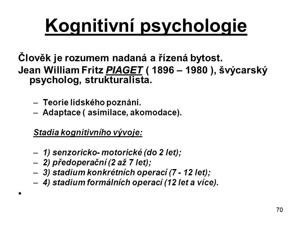 70 Kognitivní psychologie Člověk je rozumem nadaná a řízená bytost.