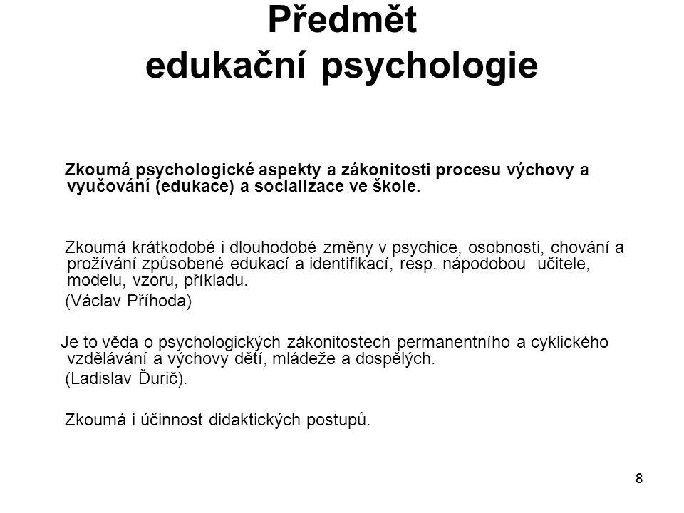 9 Změny v psychice Možné značné změny psychiky a osobnosti se týkají: vědomostí, znalostí, návyků a dovedností, postojů, hodnotových orientací a životního stylu.