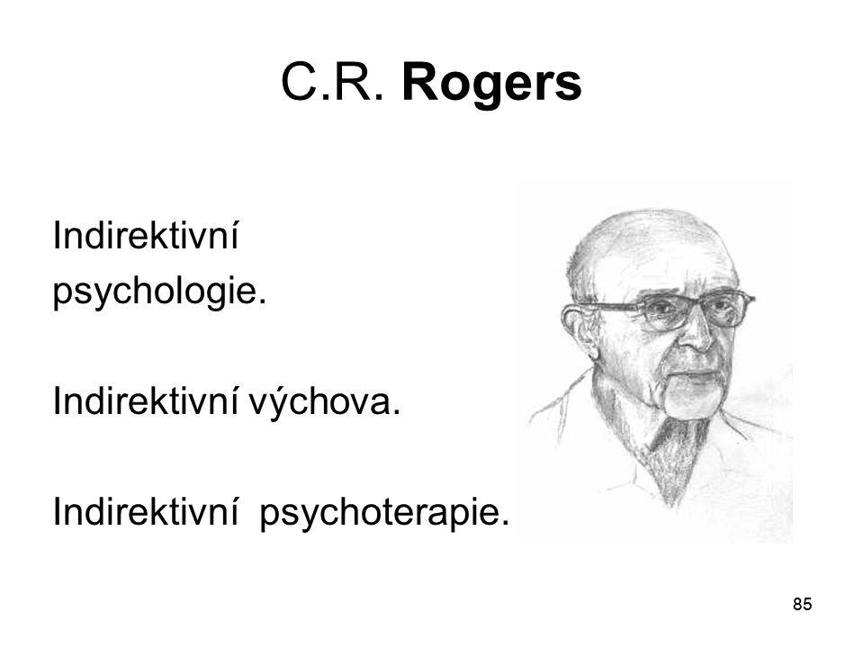 85 C.R. Rogers Indirektivní psychologie. Indirektivní výchova. Indirektivní psychoterapie.