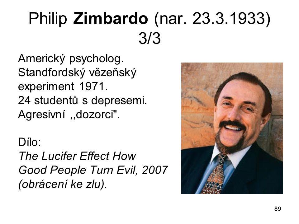89 Philip Zimbardo (nar.23.3.1933) 3/3 Americký psycholog.