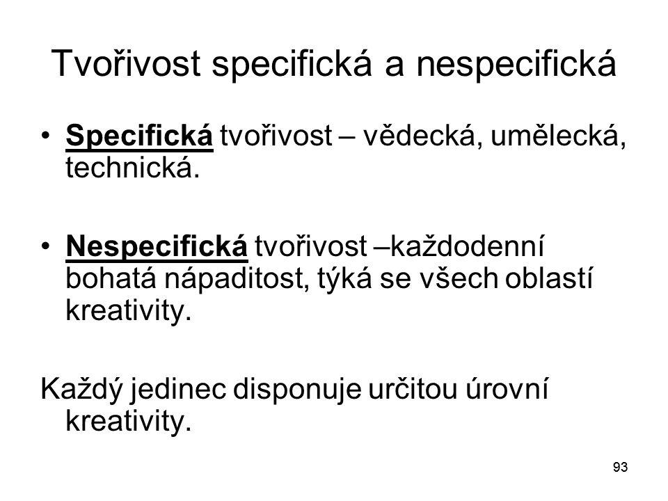 93 Tvořivost specifická a nespecifická Specifická tvořivost – vědecká, umělecká, technická.