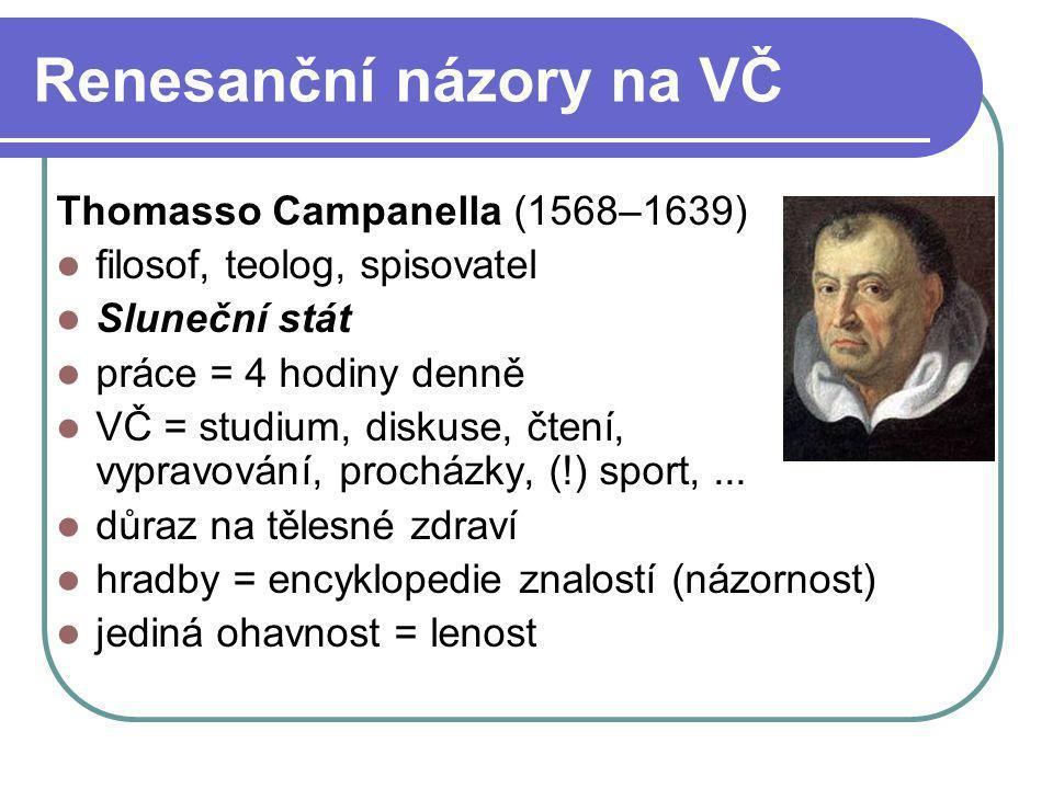 Renesanční názory na VČ Thomasso Campanella (1568–1639) filosof, teolog, spisovatel Sluneční stát práce = 4 hodiny denně VČ = studium, diskuse, čtení,