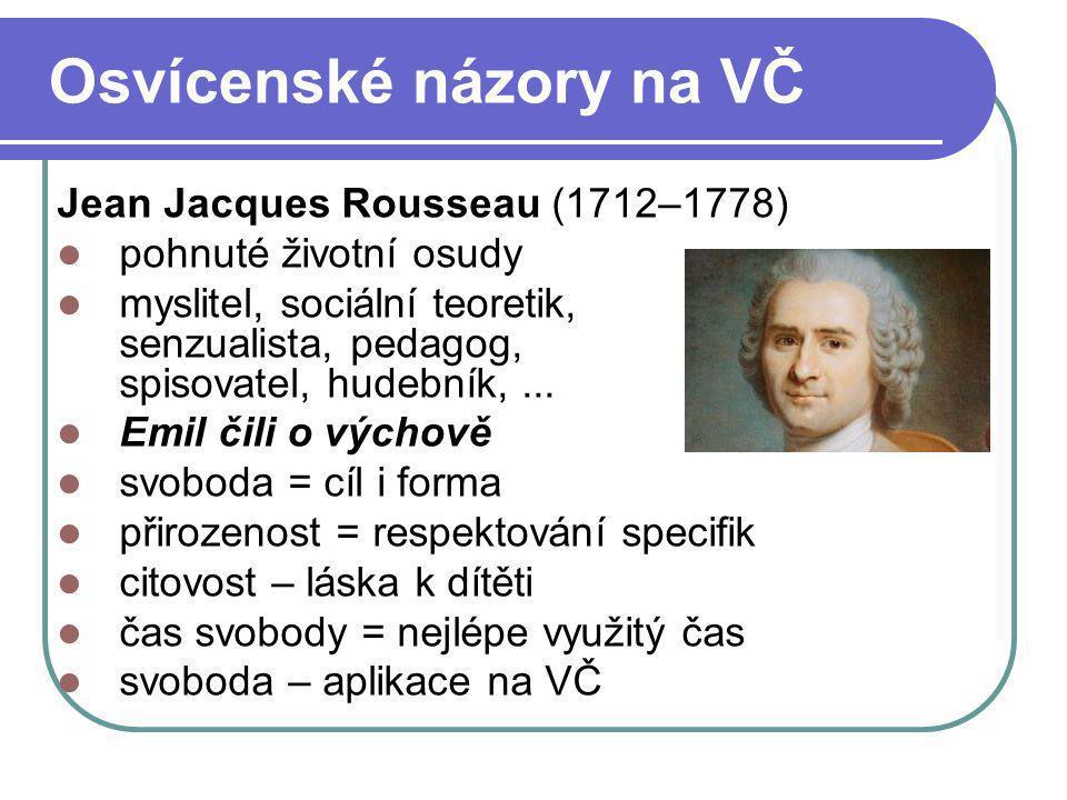 Osvícenské názory na VČ Jean Jacques Rousseau (1712–1778) pohnuté životní osudy myslitel, sociální teoretik, senzualista, pedagog, spisovatel, hudební