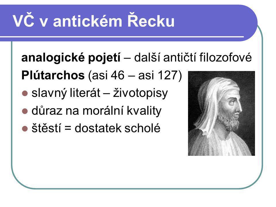VČ v antickém Řecku analogické pojetí – další antičtí filozofové Plútarchos (asi 46 – asi 127) slavný literát – životopisy důraz na morální kvality št