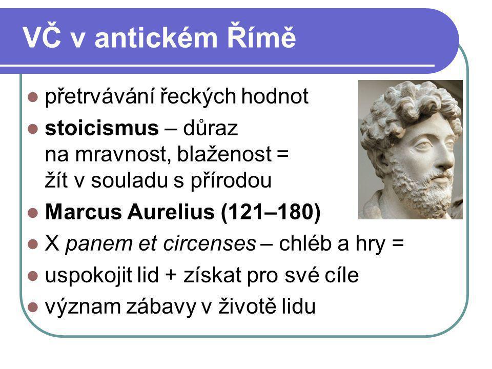 VČ v antickém Římě přetrvávání řeckých hodnot stoicismus – důraz na mravnost, blaženost = žít v souladu s přírodou Marcus Aurelius (121–180) X panem e