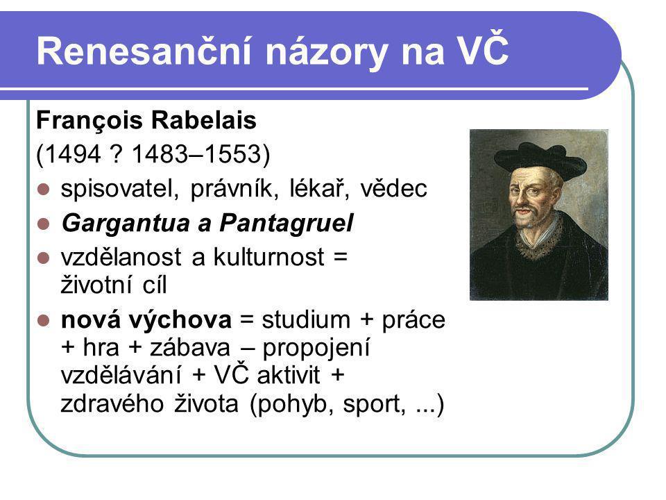 Renesanční názory na VČ François Rabelais (1494 ? 1483–1553) spisovatel, právník, lékař, vědec Gargantua a Pantagruel vzdělanost a kulturnost = životn