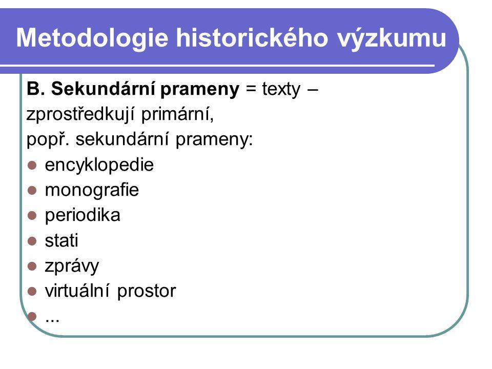 Metodologie historického výzkumu B. Sekundární prameny = texty – zprostředkují primární, popř. sekundární prameny: encyklopedie monografie periodika s