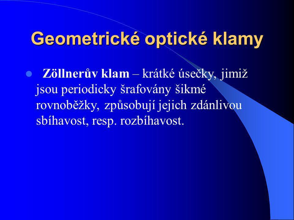 Geometrické optické klamy Zöllnerův klam – krátké úsečky, jimiž jsou periodicky šrafovány šikmé rovnoběžky, způsobují jejich zdánlivou sbíhavost, resp