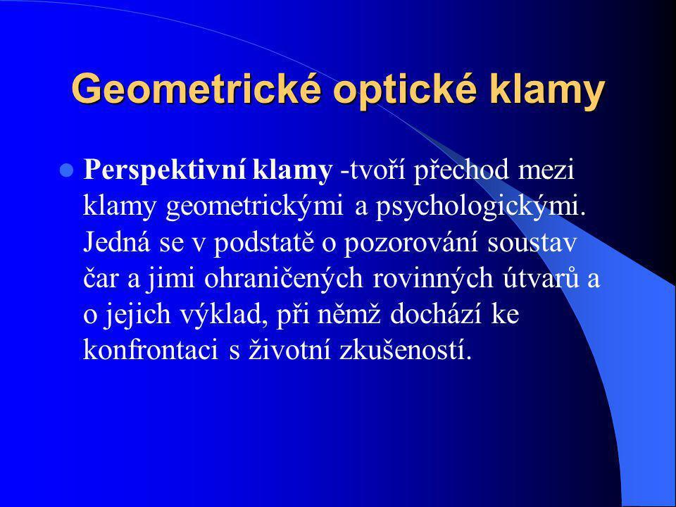 Geometrické optické klamy Perspektivní klamy -tvoří přechod mezi klamy geometrickými a psychologickými. Jedná se v podstatě o pozorování soustav čar a