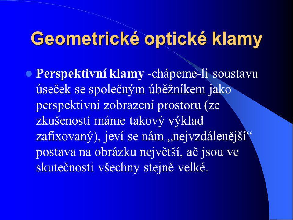 Geometrické optické klamy Perspektivní klamy -chápeme-li soustavu úseček se společným úběžníkem jako perspektivní zobrazení prostoru (ze zkušeností má