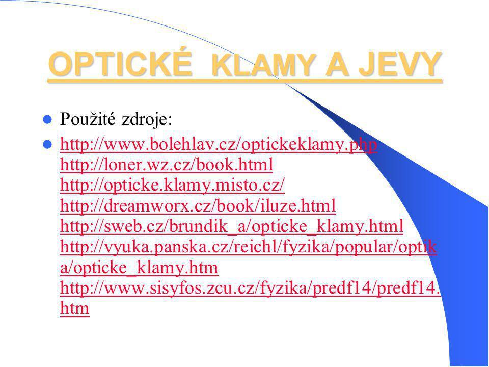 OPTICKÉ KLAMY A JEVY Použité zdroje: http://www.bolehlav.cz/optickeklamy.php http://loner.wz.cz/book.html http://opticke.klamy.misto.cz/ http://dreamw