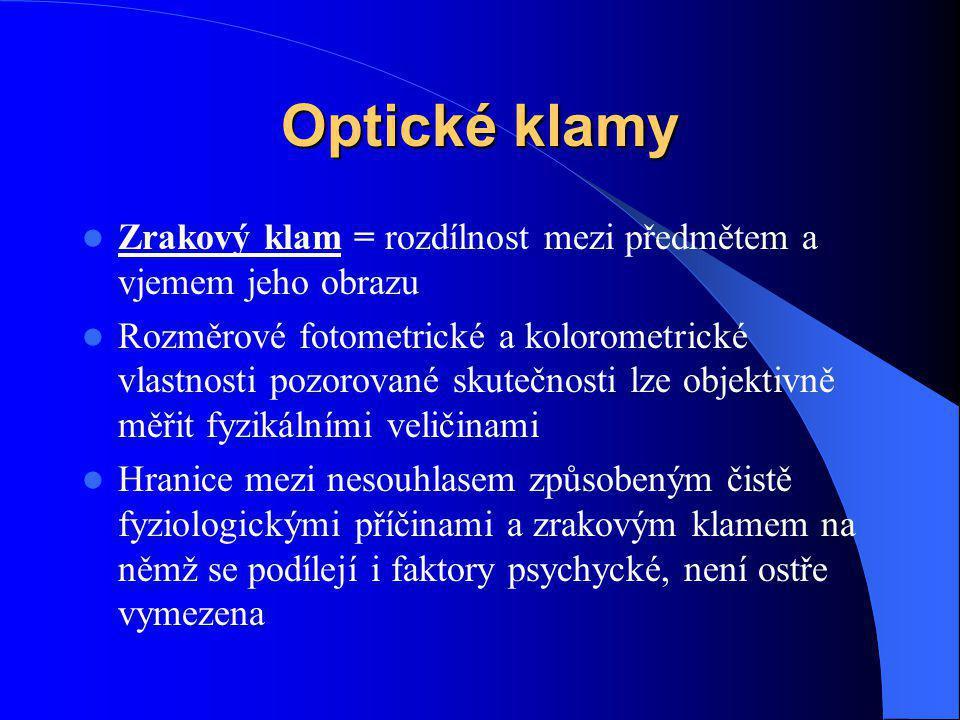 Optické klamy Zrakový klam = rozdílnost mezi předmětem a vjemem jeho obrazu Rozměrové fotometrické a kolorometrické vlastnosti pozorované skutečnosti