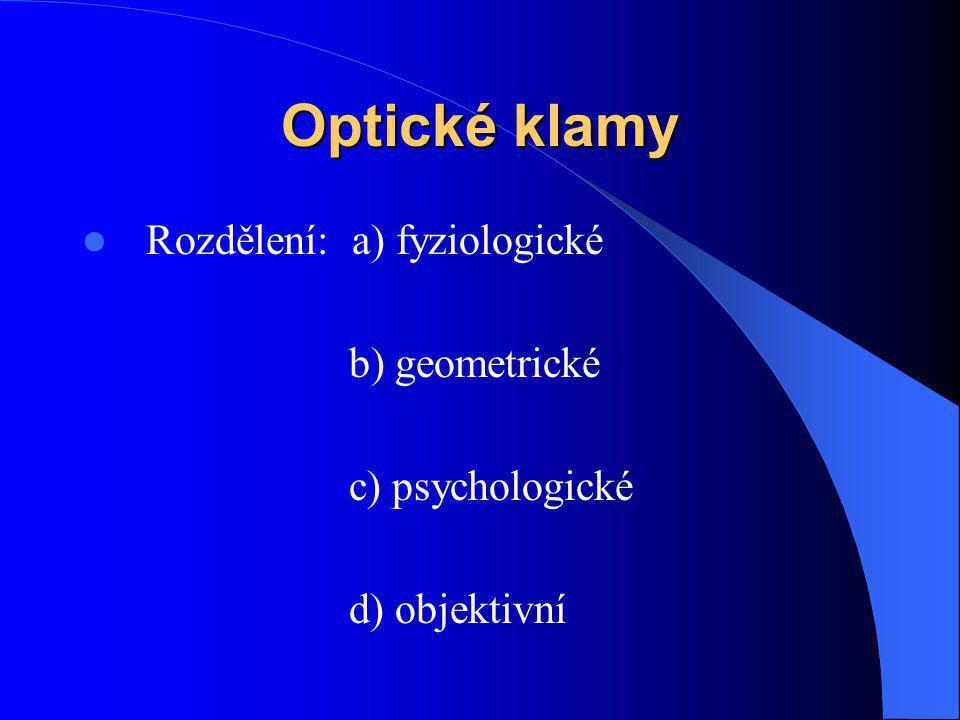 Optické klamy Rozdělení: a) fyziologické b) geometrické c) psychologické d) objektivní