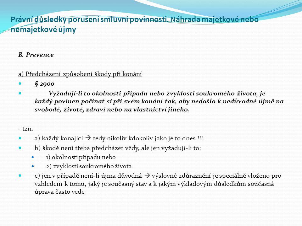 B. Prevence a) Předcházení způsobení škody při konání § 2900 Vyžadují-li to okolnosti případu nebo zvyklosti soukromého života, je každý povinen počín