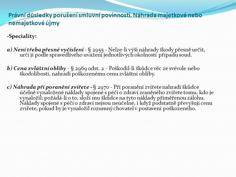 -Speciality: a) Není třeba přesné vyčíslení - § 2955 - Nelze-li výši náhrady škody přesně určit, určí ji podle spravedlivého uvážení jednotlivých okol