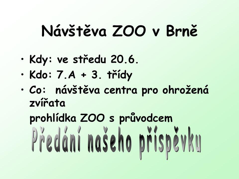 Návštěva ZOO v Brně Kdy: ve středu 20.6. Kdo: 7.A + 3. třídy Co: návštěva centra pro ohrožená zvířata prohlídka ZOO s průvodcem