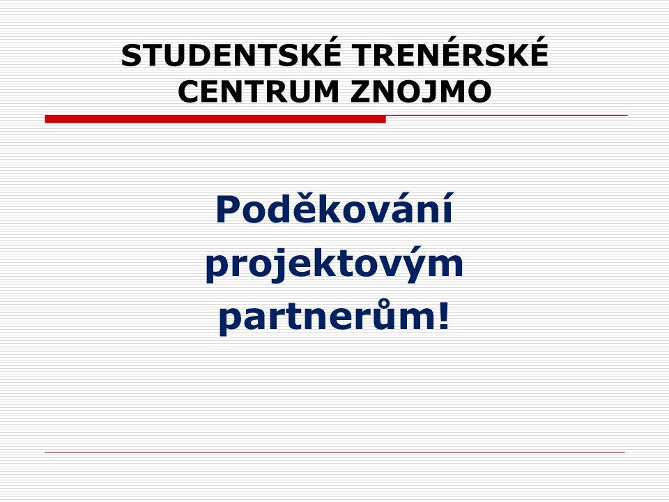 STUDENTSKÉ TRENÉRSKÉ CENTRUM ZNOJMO Poděkování projektovým partnerům!