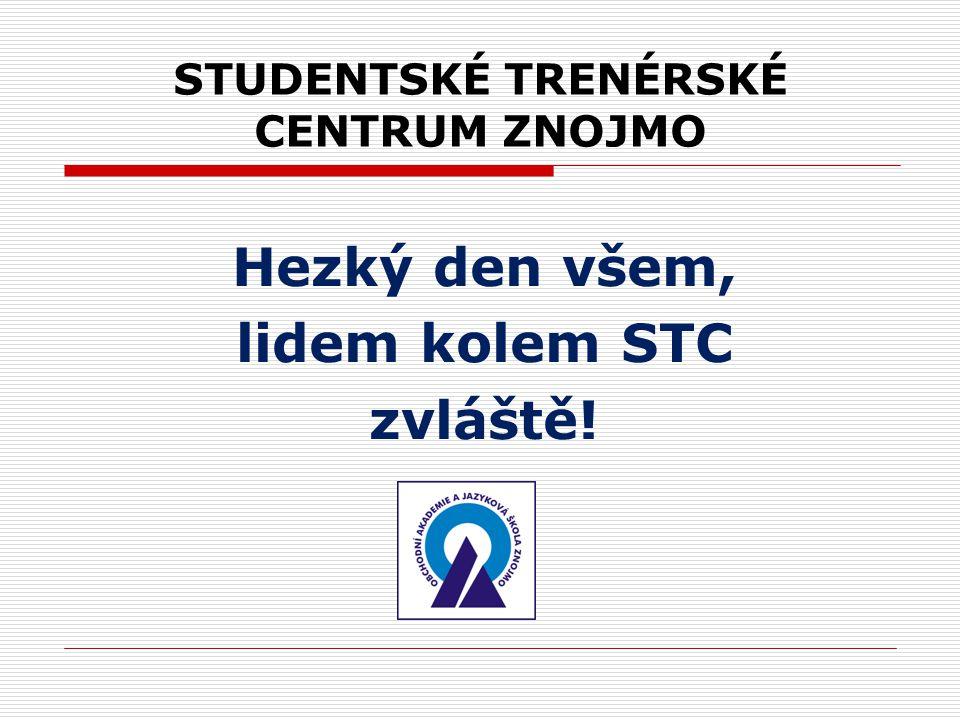 STUDENTSKÉ TRENÉRSKÉ CENTRUM ZNOJMO Hezký den všem, lidem kolem STC zvláště!