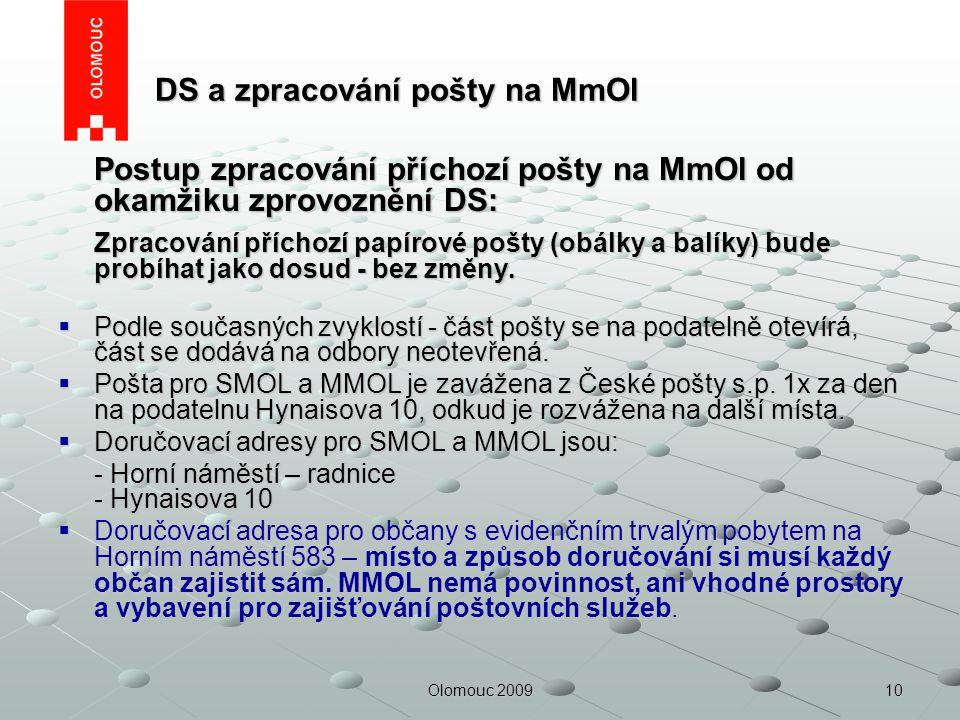 10Olomouc 2009 DS a zpracování pošty na MmOl DS a zpracování pošty na MmOl Postup zpracování příchozí pošty na MmOl od okamžiku zprovoznění DS: Zpraco