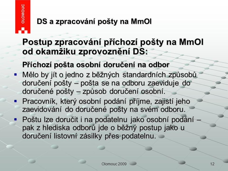 12Olomouc 2009 DS a zpracování pošty na MmOl DS a zpracování pošty na MmOl Postup zpracování příchozí pošty na MmOl od okamžiku zprovoznění DS: Přícho
