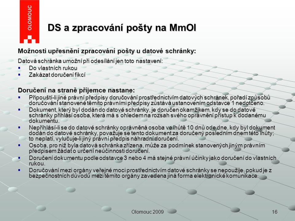 16Olomouc 2009 DS a zpracování pošty na MmOl DS a zpracování pošty na MmOl Možnosti upřesnění zpracování pošty u datové schránky: Datová schránka umož