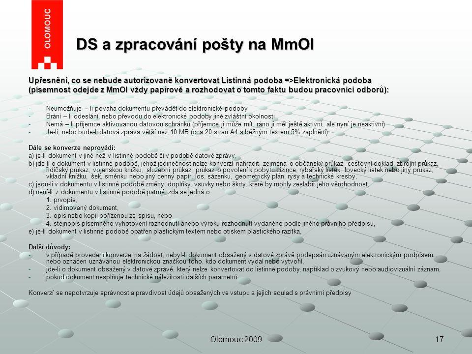 17Olomouc 2009 DS a zpracování pošty na MmOl DS a zpracování pošty na MmOl Upřesnění, co se nebude autorizovaně konvertovat Listinná podoba =>Elektron