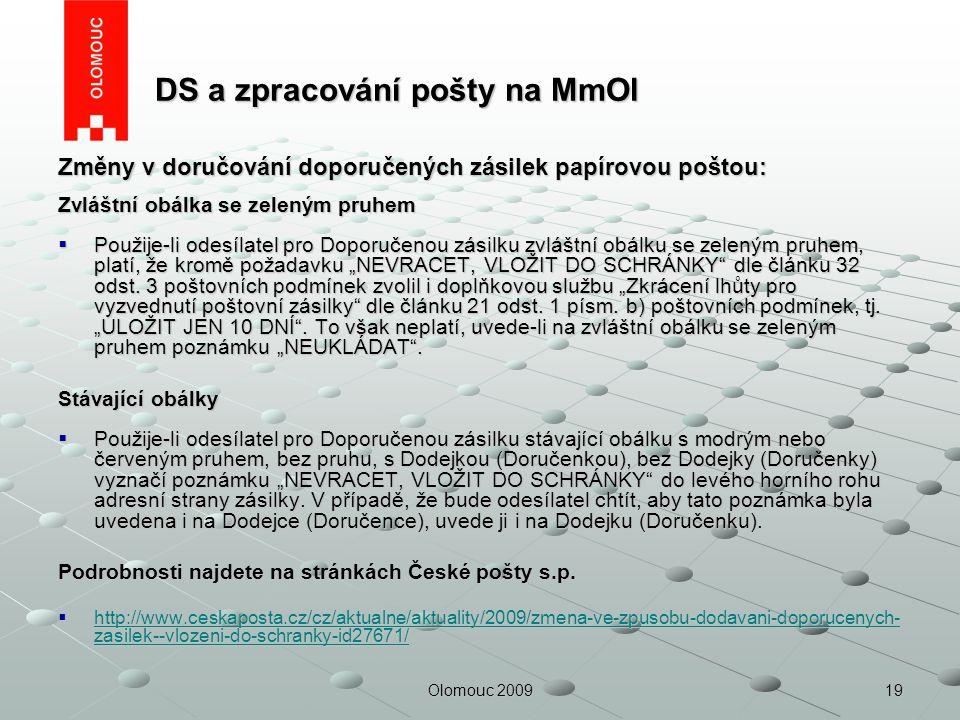 19Olomouc 2009 DS a zpracování pošty na MmOl DS a zpracování pošty na MmOl Změny v doručování doporučených zásilek papírovou poštou: Zvláštní obálka s