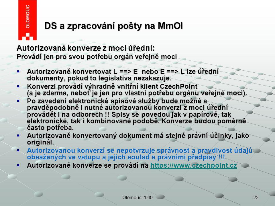 22Olomouc 2009 DS a zpracování pošty na MmOl DS a zpracování pošty na MmOl Autorizovaná konverze z moci úřední: Provádí jen pro svou potřebu orgán veř