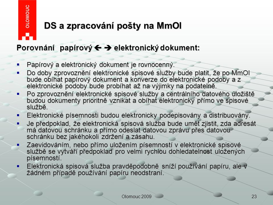 23Olomouc 2009 DS a zpracování pošty na MmOl DS a zpracování pošty na MmOl Porovnání papírový   elektronický dokument:  Papírový a elektronický dok