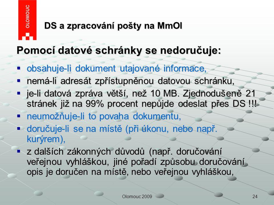 24Olomouc 2009 DS a zpracování pošty na MmOl DS a zpracování pošty na MmOl Pomocí datové schránky se nedoručuje:  obsahuje-li dokument utajované info