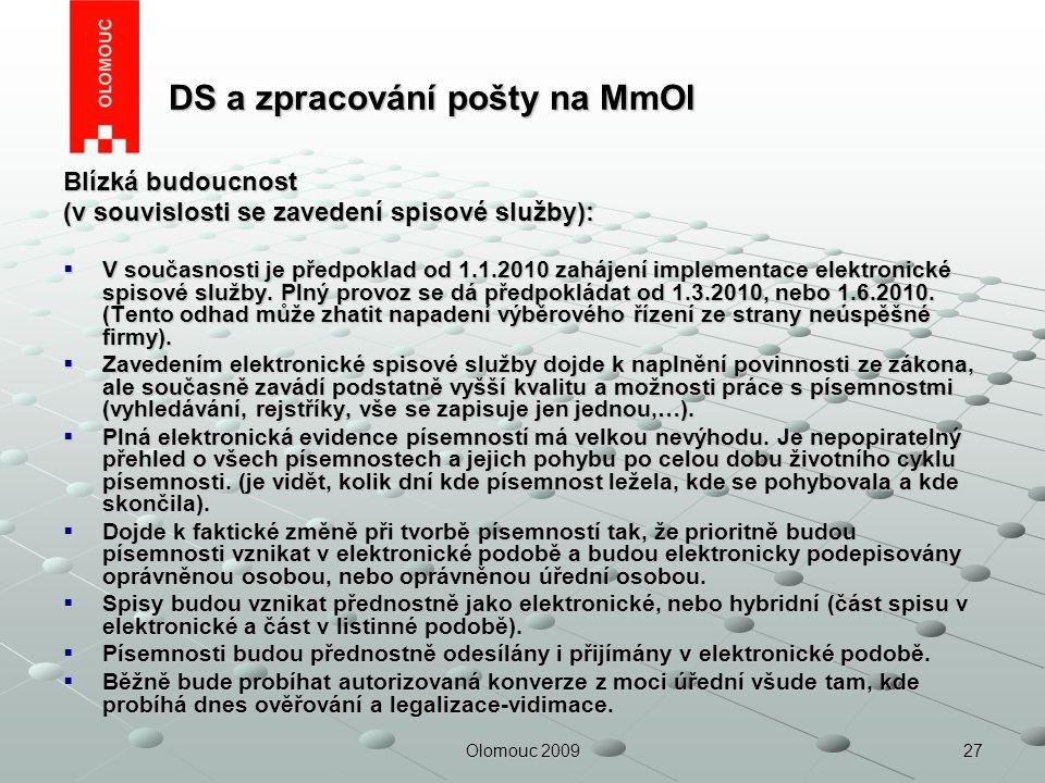 27Olomouc 2009 DS a zpracování pošty na MmOl DS a zpracování pošty na MmOl Blízká budoucnost (v souvislosti se zavedení spisové služby):  V současnos