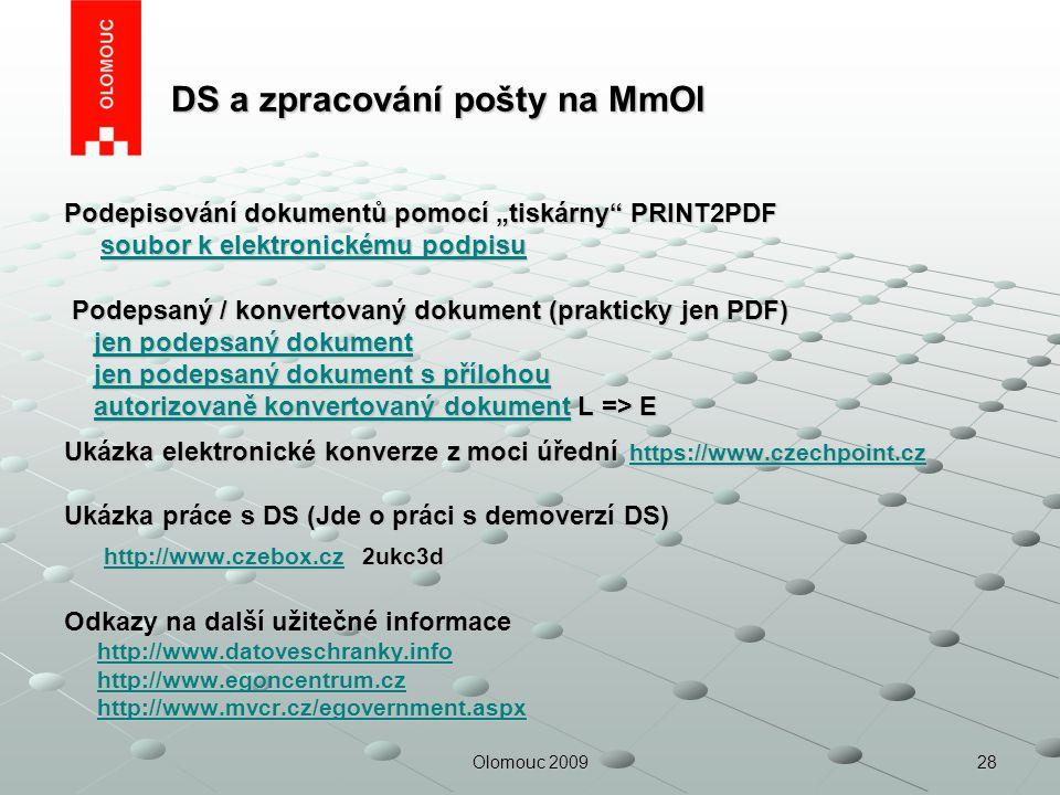 """28Olomouc 2009 DS a zpracování pošty na MmOl DS a zpracování pošty na MmOl Podepisování dokumentů pomocí """"tiskárny"""" PRINT2PDF soubor k elektronickému"""