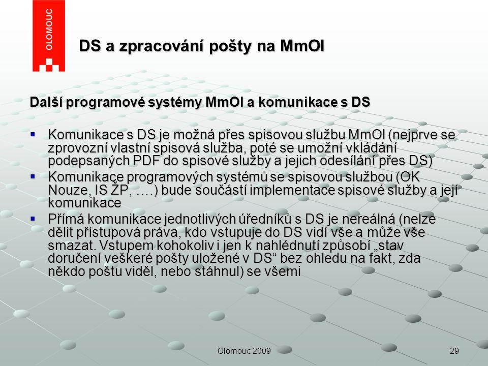 29Olomouc 2009 DS a zpracování pošty na MmOl DS a zpracování pošty na MmOl Další programové systémy MmOl a komunikace s DS  Komunikace s DS je možná