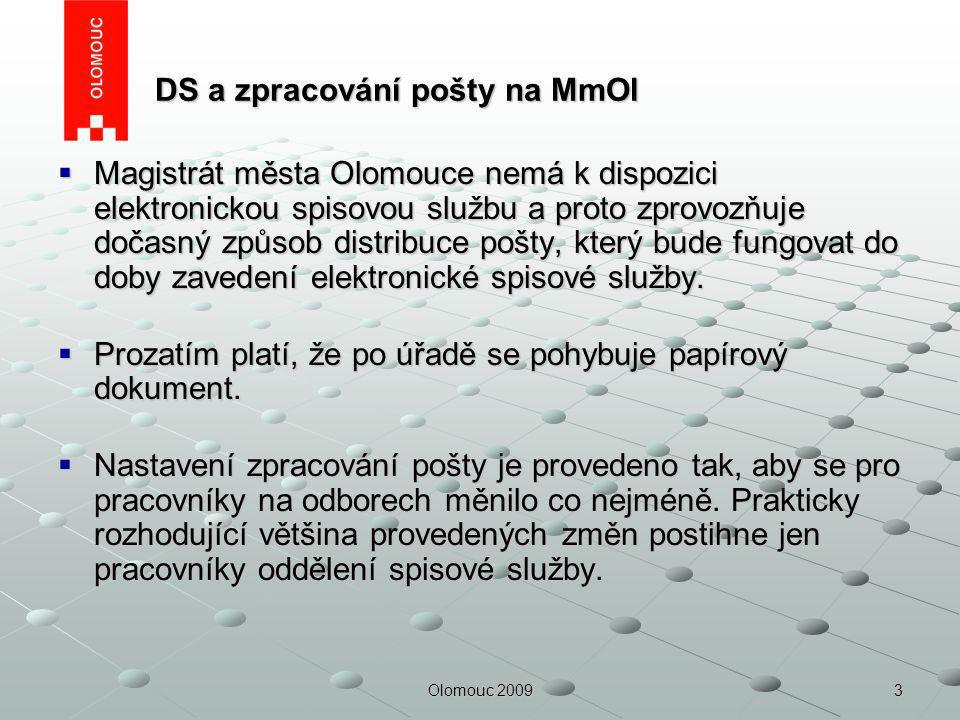 3Olomouc 2009 DS a zpracování pošty na MmOl DS a zpracování pošty na MmOl  Magistrát města Olomouce nemá k dispozici elektronickou spisovou službu a