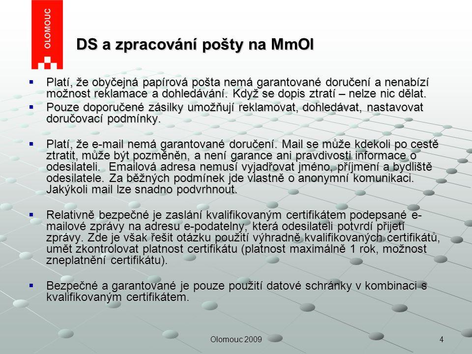 4Olomouc 2009 DS a zpracování pošty na MmOl DS a zpracování pošty na MmOl  Platí, že obyčejná papírová pošta nemá garantované doručení a nenabízí mož
