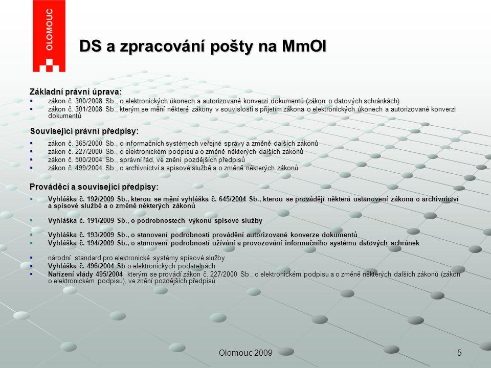 5Olomouc 2009 DS a zpracování pošty na MmOl DS a zpracování pošty na MmOl Základní právní úprava:  zákon č. 300/2008 Sb., o elektronických úkonech a