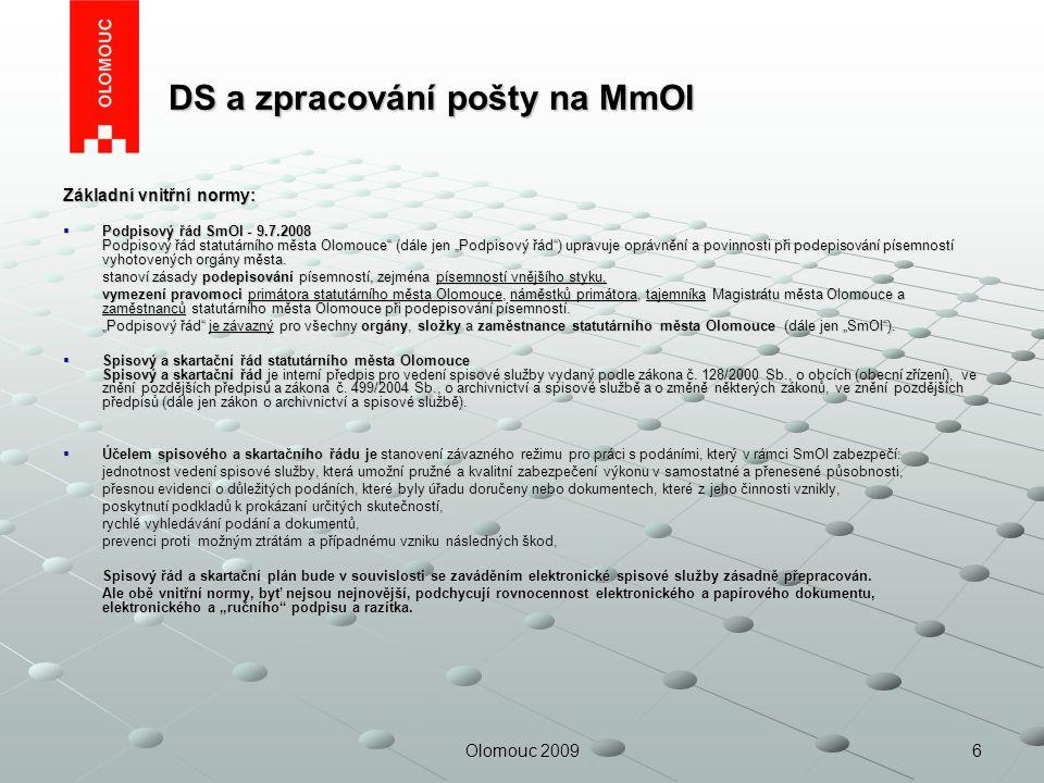 6Olomouc 2009 DS a zpracování pošty na MmOl DS a zpracování pošty na MmOl Základní vnitřní normy:  Podpisový řád SmOl - 9.7.2008 Podpisový řád statut